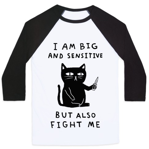 I Am Big And Sensitive But Also Fight Me Baseball Tee