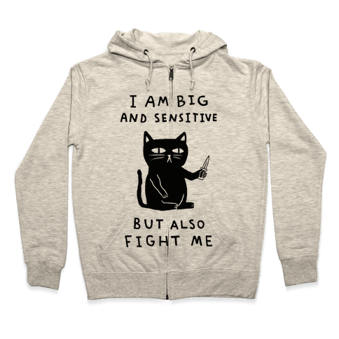 I Am Big And Sensitive But Also Fight Me Zip Hoodie
