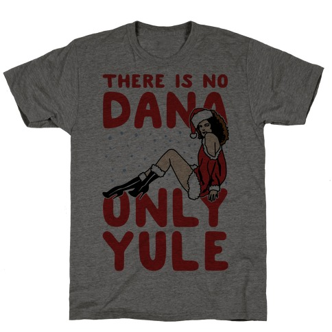 There Is No Dana Only Yule Festive Holiday Parody T-Shirt