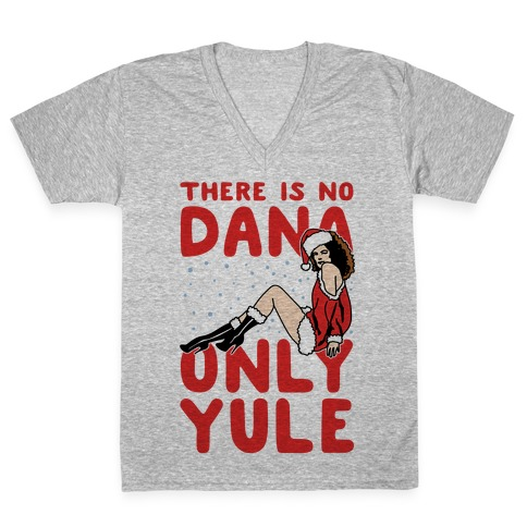 There Is No Dana Only Yule Festive Holiday Parody V-Neck Tee Shirt