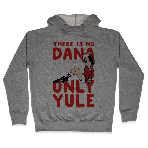 There Is No Dana Only Yule Festive Holiday Parody Hooded Sweatshirt
