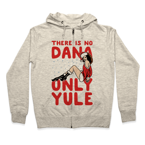 There Is No Dana Only Yule Festive Holiday Parody Zip Hoodie