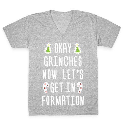 Okay Grinches Now Let's Get In Formation V-Neck Tee Shirt