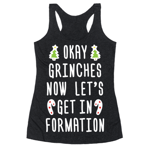 Okay Grinches Now Let's Get In Formation Racerback Tank Top
