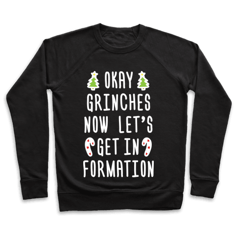 Okay Grinches Now Let's Get In Formation Pullover