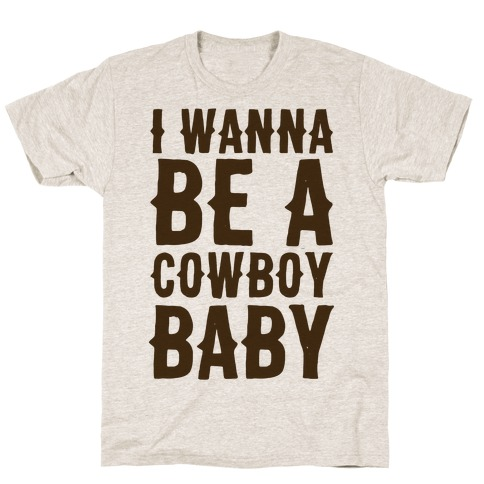 I Wanna be a Cowboy Baby T-Shirt