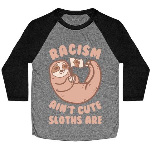 Racism Ain't Cute, Sloths Are Baseball Tee