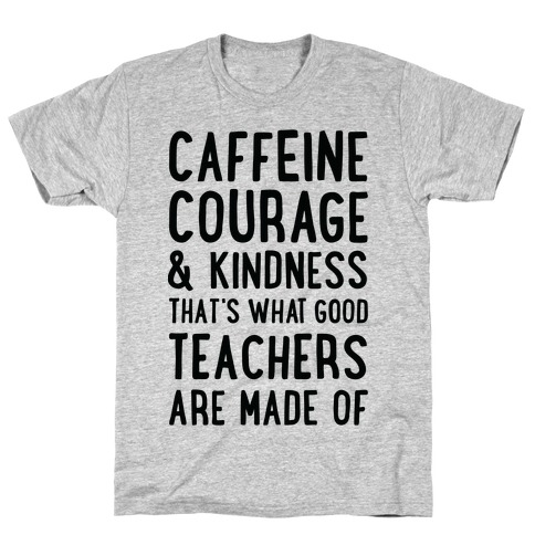 What Good Teachers Are Made Of T-Shirt