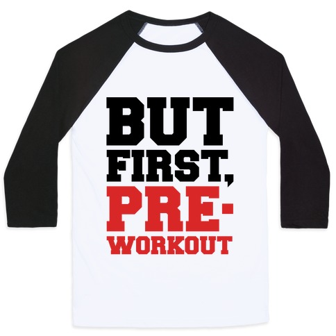 But First Pre-Workout Baseball Tee