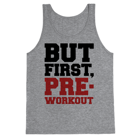 But First Pre-Workout Tank Top