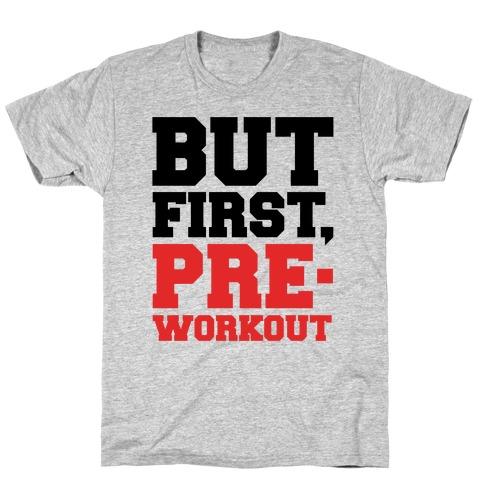 But First Pre-Workout T-Shirt