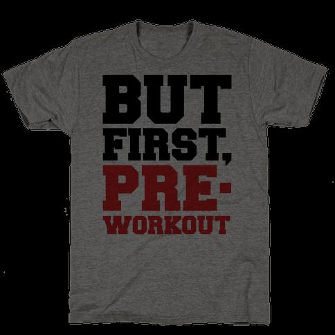 But First Pre-Workout Mens T-Shirt