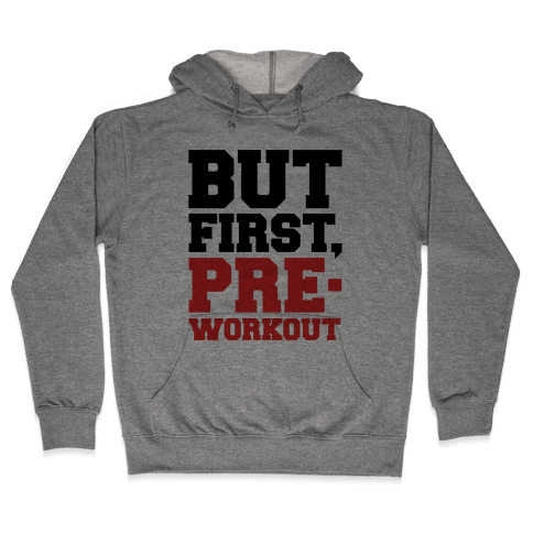 But First Pre-Workout Hooded Sweatshirt