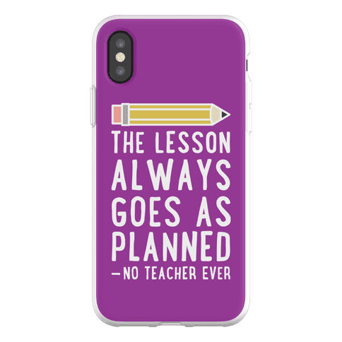 The Lesson Always Goes As Planned - No Teacher Ever Phone Flexi-Case