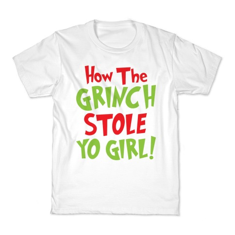 How The Grinch Stole Yo Girl! Kids T-Shirt