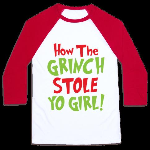 How The Grinch Stole Yo Girl! Baseball Tee