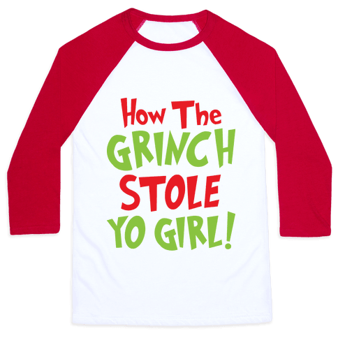 How The Grinch Stole Yo Girl! Baseball Tee