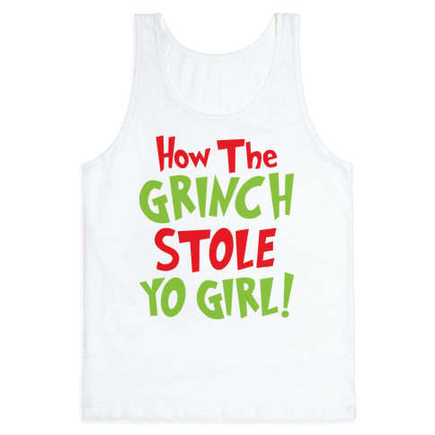 How The Grinch Stole Yo Girl! Tank Top