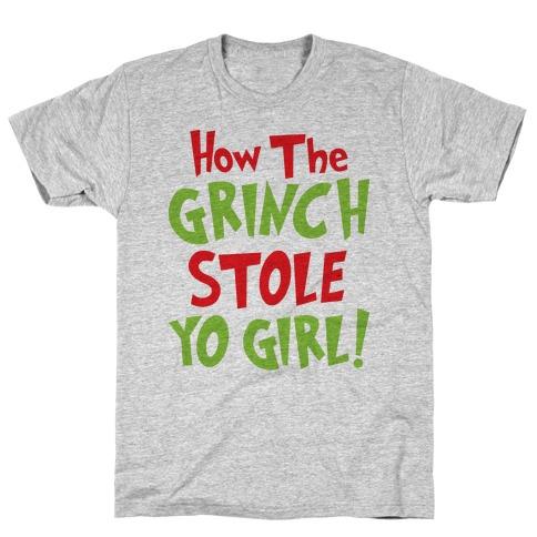 How The Grinch Stole Yo Girl! T-Shirt