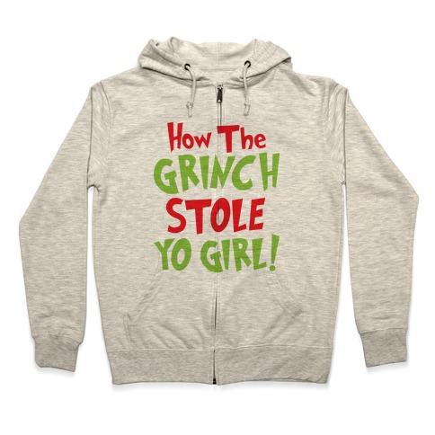 How The Grinch Stole Yo Girl! Zip Hoodie