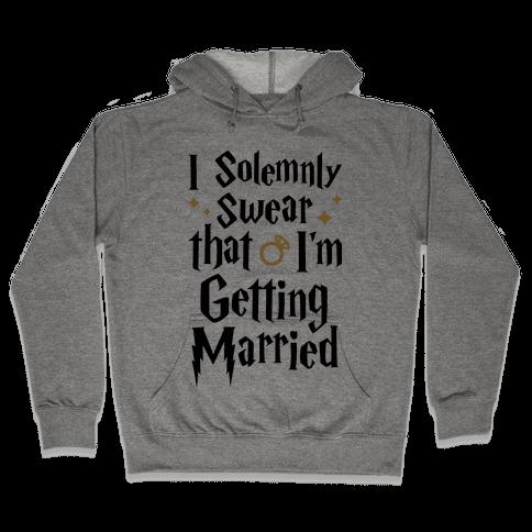 I Solemnly Swear That I'm Getting Married Hooded Sweatshirt