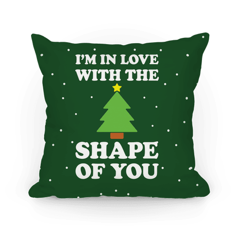 I'm In Love With The Shape Of You Christmas Tree Pillow
