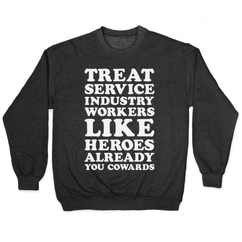 Treat Service Industry Workers Like Heroes Already You Cowards Pullover