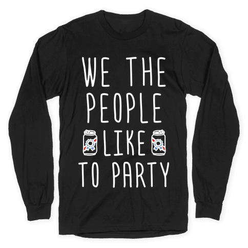 We The People Like To Party Long Sleeve T-Shirt