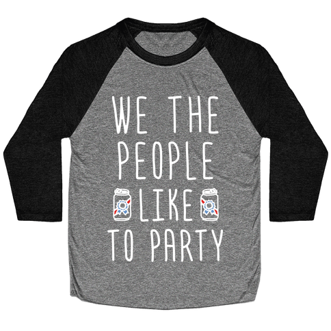 We The People Like To Party Baseball Tee