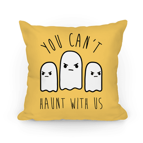 You Can't Haunt With Us Pillow