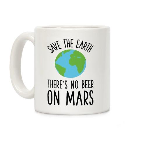 Save the Earth No Beer Coffee Mug