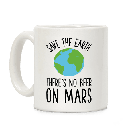 Save the Earth No Beer Coffee Mug