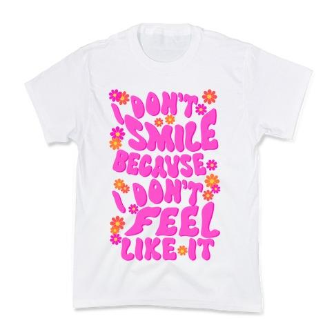 I Don't Smile Because I Don't Feel Like It Kids T-Shirt