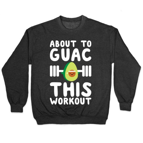 About To Guac This Workout Pullover