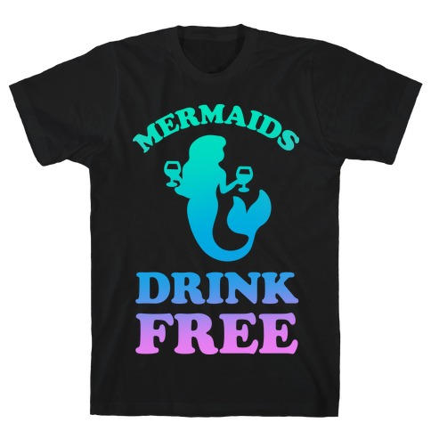 Mermaids Drink Free Mens T-Shirt