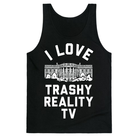 I Love Trashy Reality TV White House Tank Top