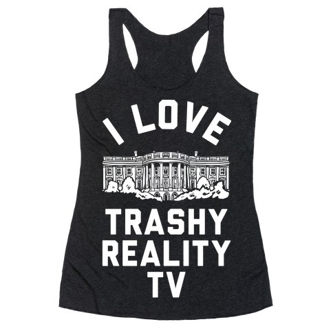 I Love Trashy Reality TV White House Racerback Tank Top