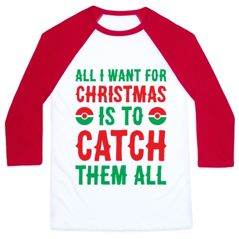 All I Want For Christmas Is To Catch Them All Baseball Tee