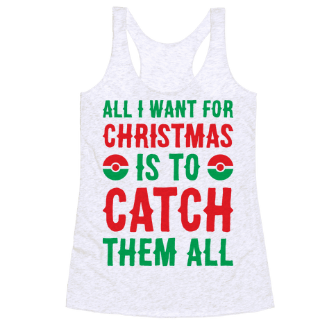 All I Want For Christmas Is To Catch Them All Racerback Tank Top