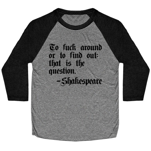 To F*** Around Or To Find Out: That Is The Question - Shakespeare Baseball Tee