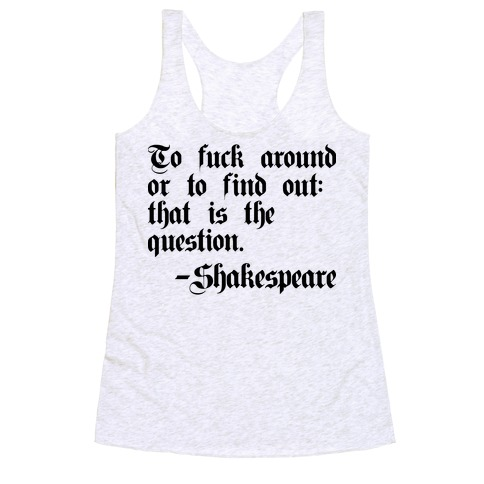 To F*** Around Or To Find Out: That Is The Question - Shakespeare Racerback Tank Top