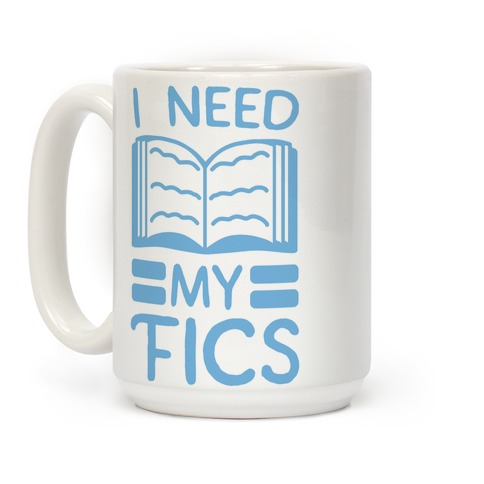 I Need My Fics Coffee Mug