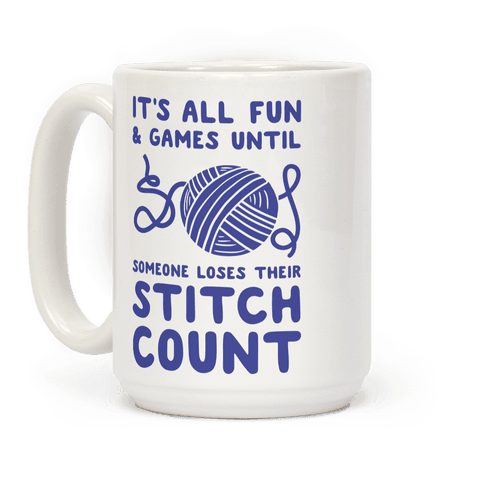 It's All Fun and Games Until Someone Loses Their Stitch Count Coffee Mug