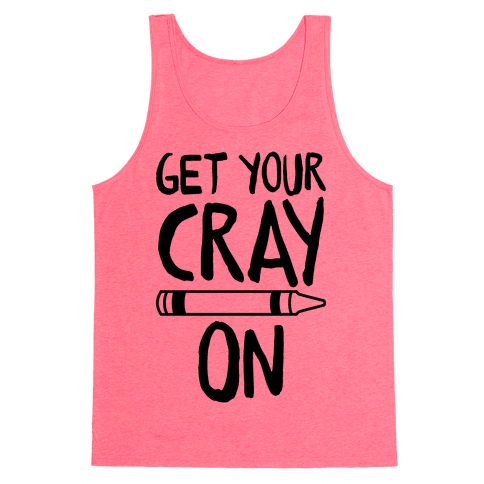 Get Your Cray On Tank Top