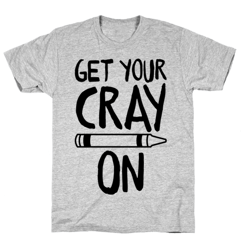 Get Your Cray On Mens T-Shirt