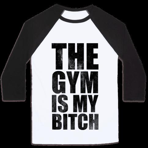 The Gym is my Bitch Baseball Tee