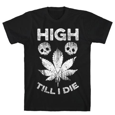 High Till I Die Mens T-Shirt