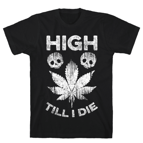High Till I Die Mens T-Shirt