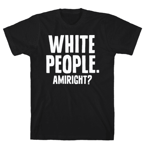 White People. Amiright? Mens T-Shirt