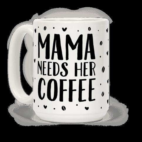 Mama Needs Her Coffee
